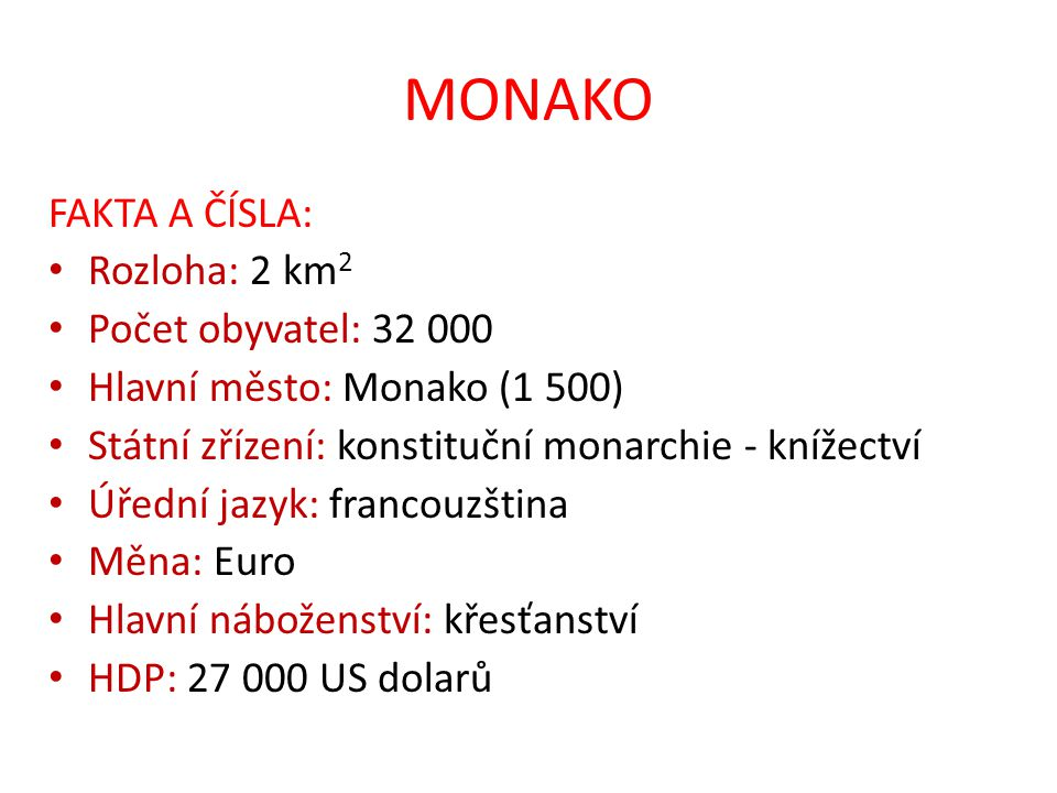 MONAKO FAKTA A ČÍSLA: Rozloha: 2 km2 Počet obyvatel: 32 000