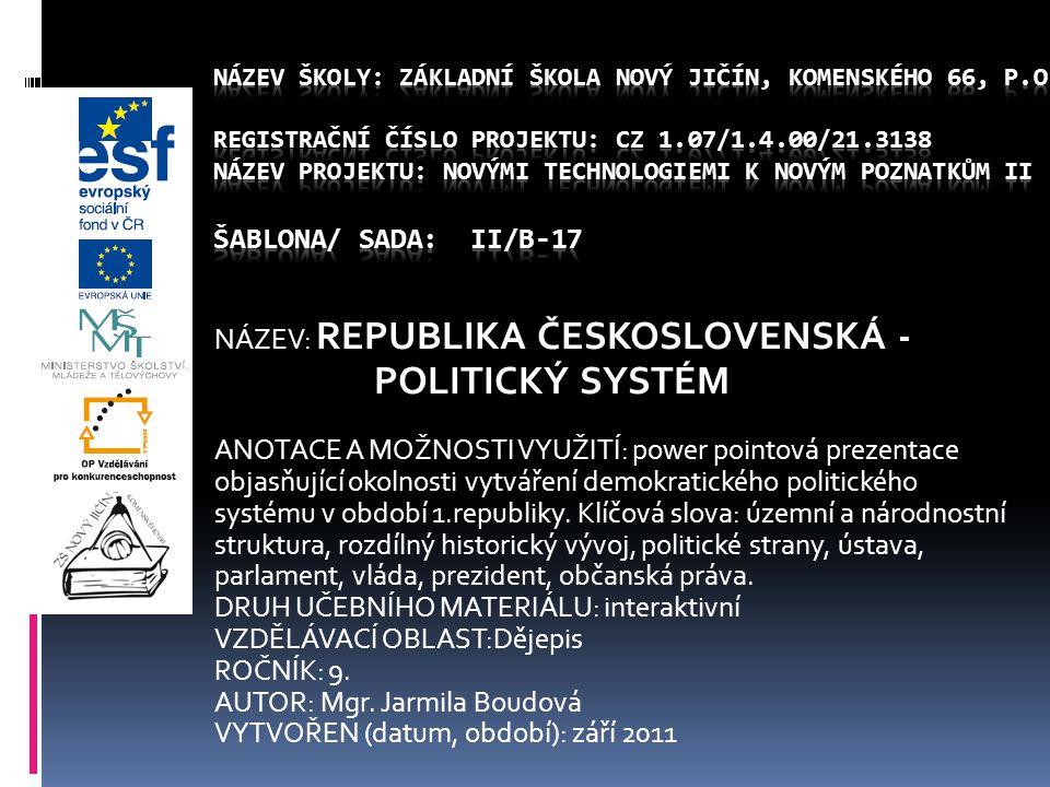 POLITICKÝ SYSTÉM NÁZEV: REPUBLIKA ČESKOSLOVENSKÁ -