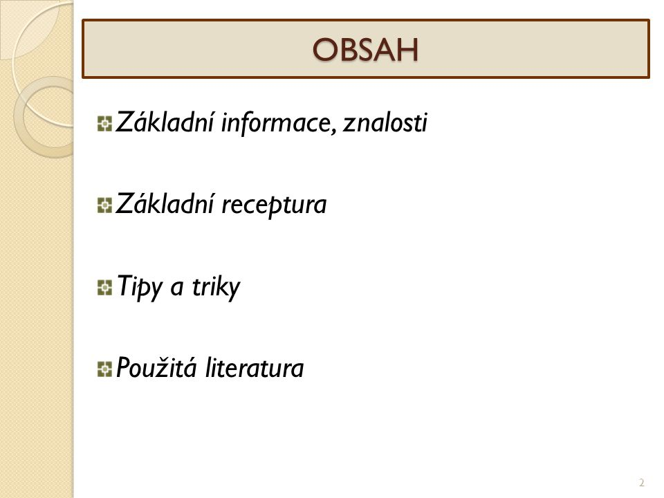 OBSAH Základní informace, znalosti Základní receptura Tipy a triky