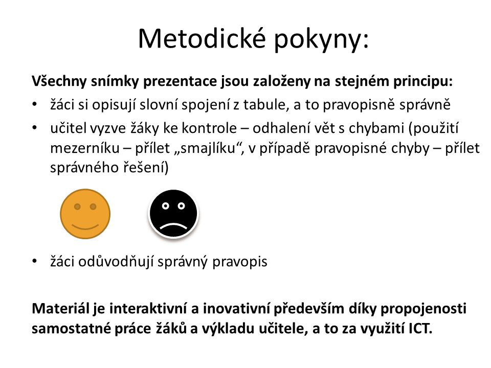Metodické pokyny: Všechny snímky prezentace jsou založeny na stejném principu: žáci si opisují slovní spojení z tabule, a to pravopisně správně.