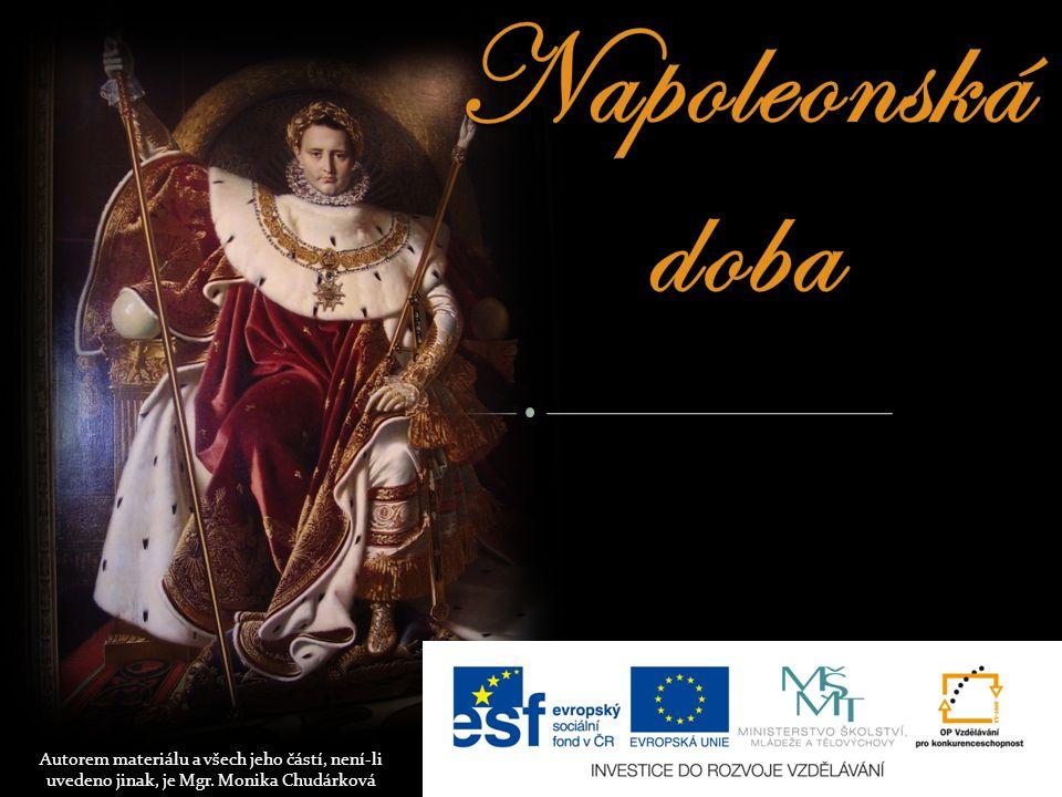 Napoleonská doba Autorem materiálu a všech jeho částí, není-li uvedeno jinak, je Mgr.
