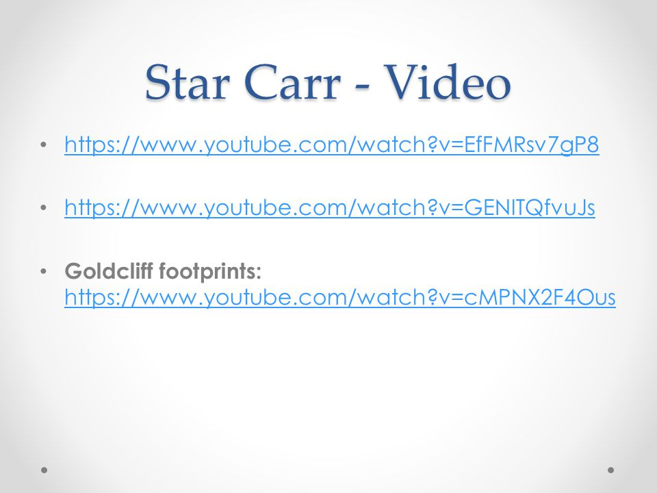 Star Carr - Video https://www.youtube.com/watch v=EfFMRsv7gP8
