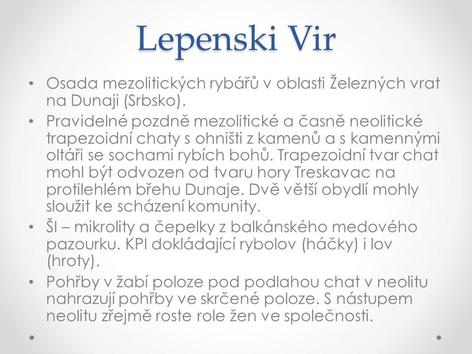 Lepenski Vir Osada mezolitických rybářů v oblasti Železných vrat na Dunaji (Srbsko).