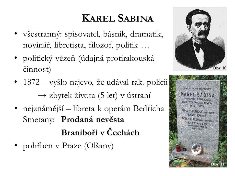 Karel Sabina Obr. 10. všestranný: spisovatel, básník, dramatik, novinář, libretista, filozof, politik …
