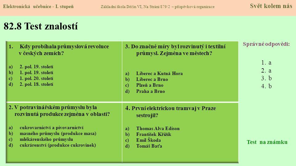 82.8 Test znalostí 4. První elektrickou tramvaj v Praze sestrojil a b