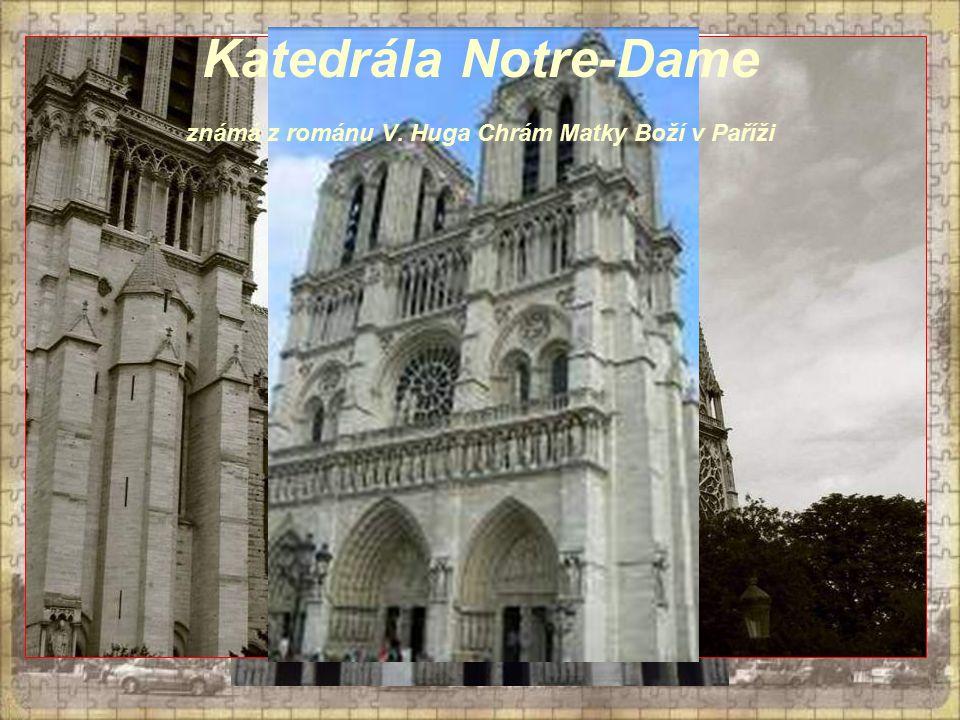 Katedrála Notre-Dame známá z románu V. Huga Chrám Matky Boží v Paříži