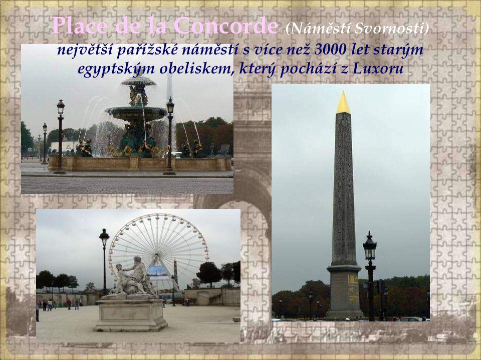 Place de la Concorde (Náměstí Svornosti) největší pařížské náměstí s více než 3000 let starým egyptským obeliskem, který pochází z Luxoru