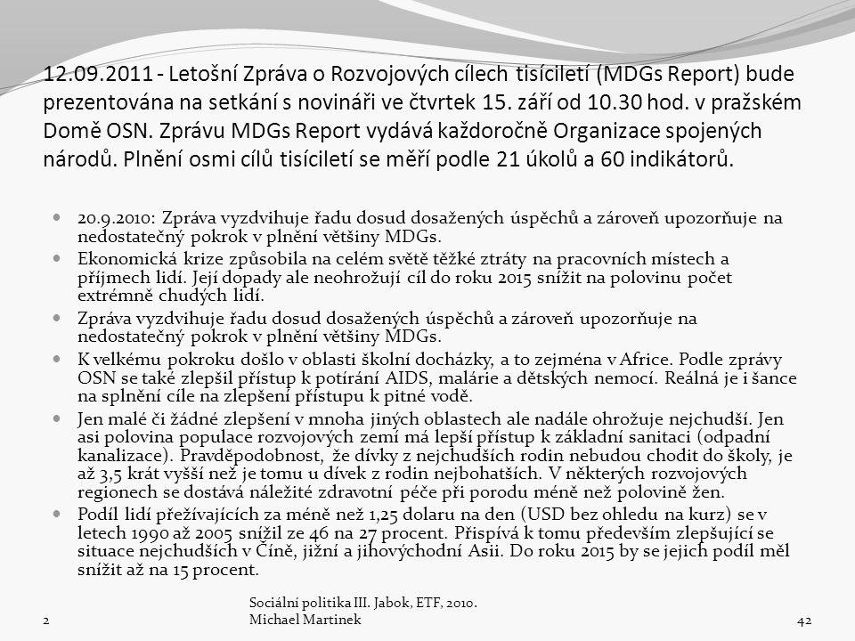 12.09.2011 - Letošní Zpráva o Rozvojových cílech tisíciletí (MDGs Report) bude prezentována na setkání s novináři ve čtvrtek 15. září od 10.30 hod. v pražském Domě OSN. Zprávu MDGs Report vydává každoročně Organizace spojených národů. Plnění osmi cílů tisíciletí se měří podle 21 úkolů a 60 indikátorů.