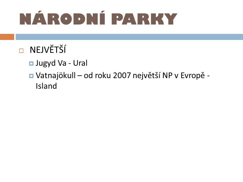 NÁRODNÍ PARKY NEJVĚTŠÍ Jugyd Va - Ural
