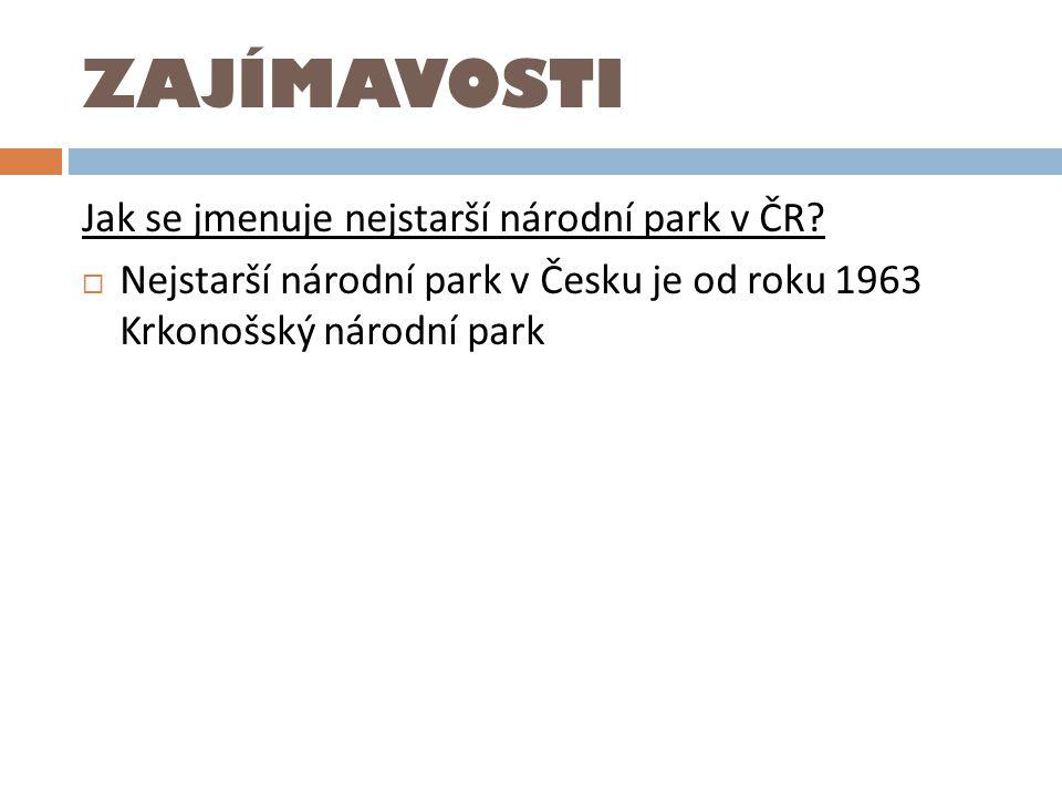 ZAJÍMAVOSTI Jak se jmenuje nejstarší národní park v ČR