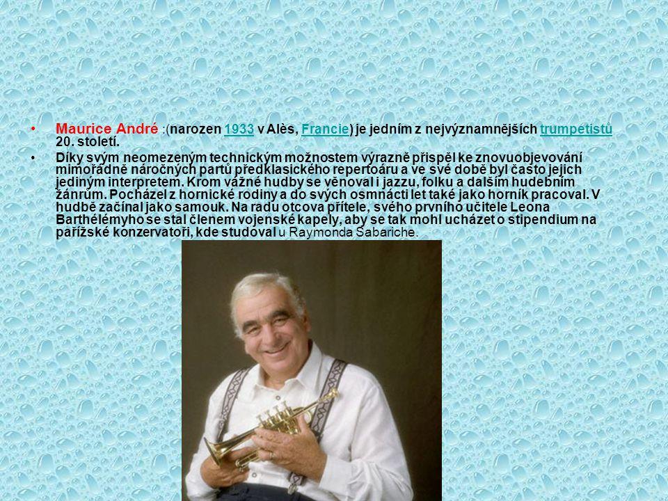 Maurice André :(narozen 1933 v Alès, Francie) je jedním z nejvýznamnějších trumpetistů 20. století.