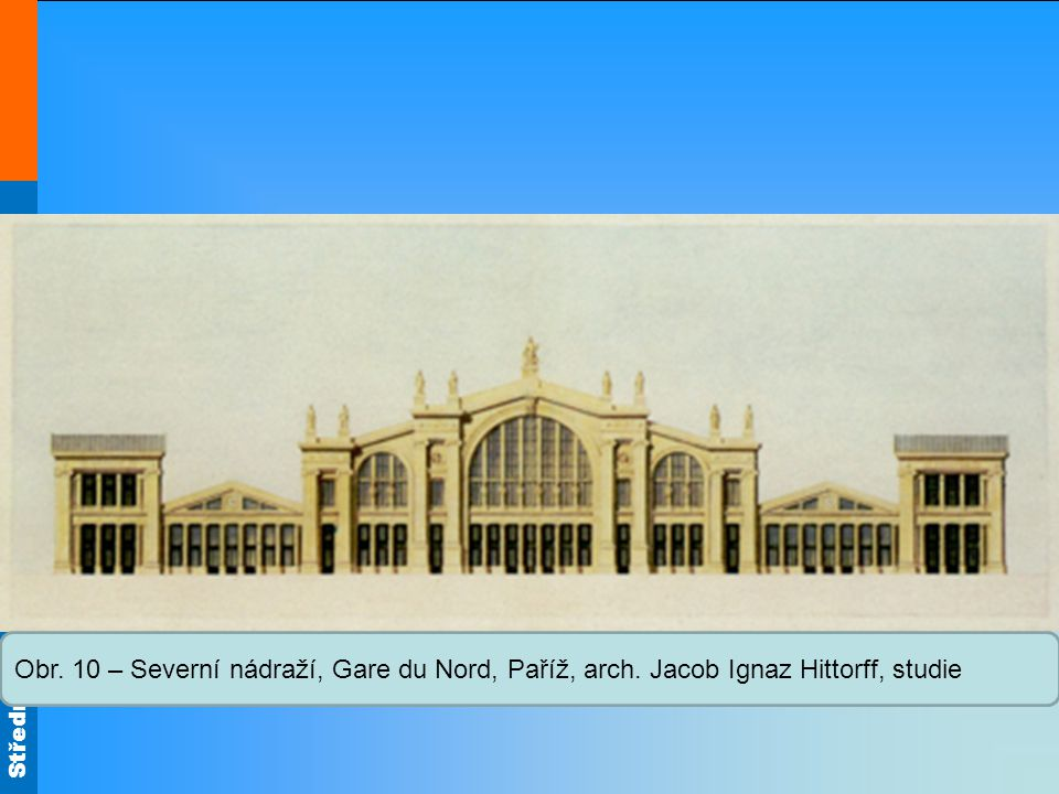 Obr. 10 – Severní nádraží, Gare du Nord, Paříž, arch