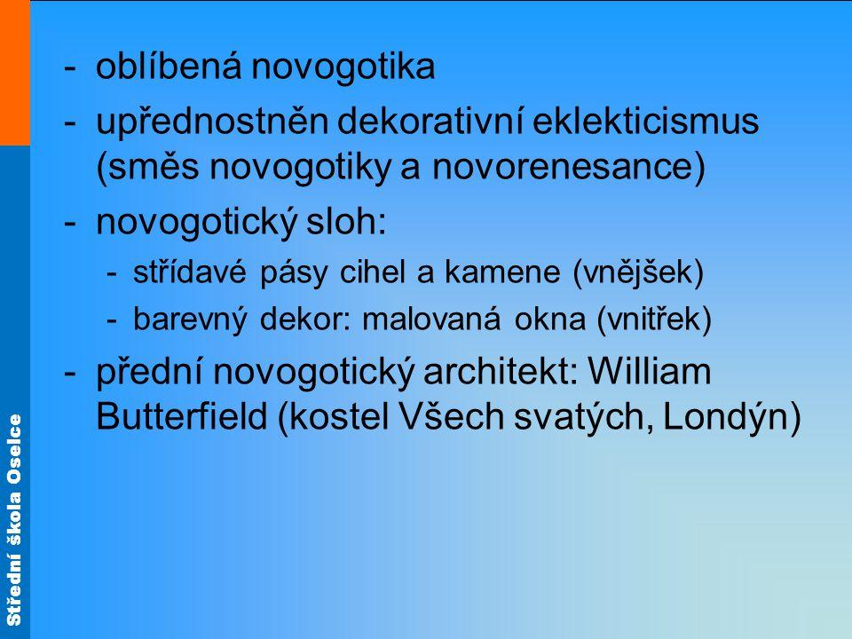 oblíbená novogotika upřednostněn dekorativní eklekticismus (směs novogotiky a novorenesance) novogotický sloh: