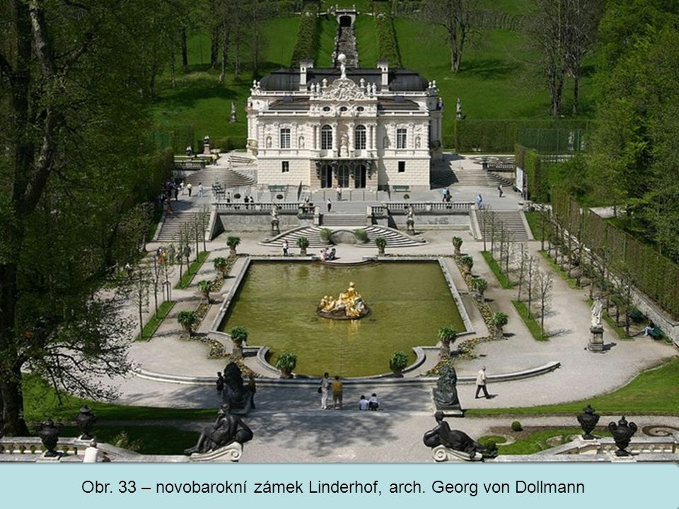 Obr. 33 – novobarokní zámek Linderhof, arch. Georg von Dollmann