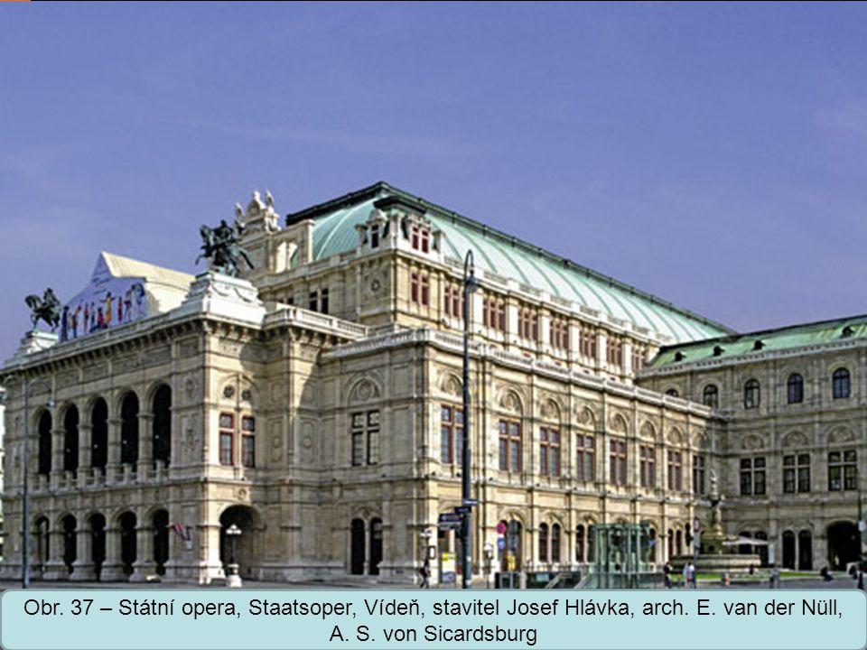 Obr. 37 – Státní opera, Staatsoper, Vídeň, stavitel Josef Hlávka, arch