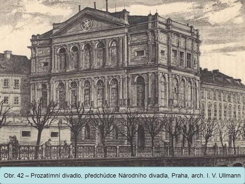 Obr. 42 – Prozatímní divadlo, předchůdce Národního divadla, Praha, arch. I. V. Ullmann