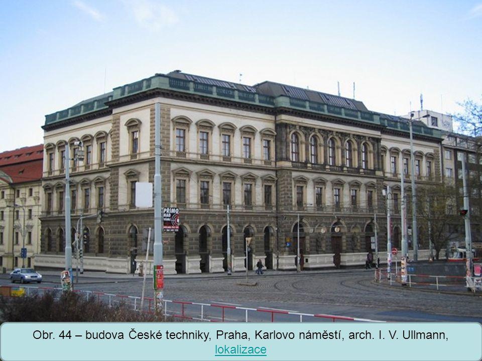 Obr. 44 – budova České techniky, Praha, Karlovo náměstí, arch. I. V