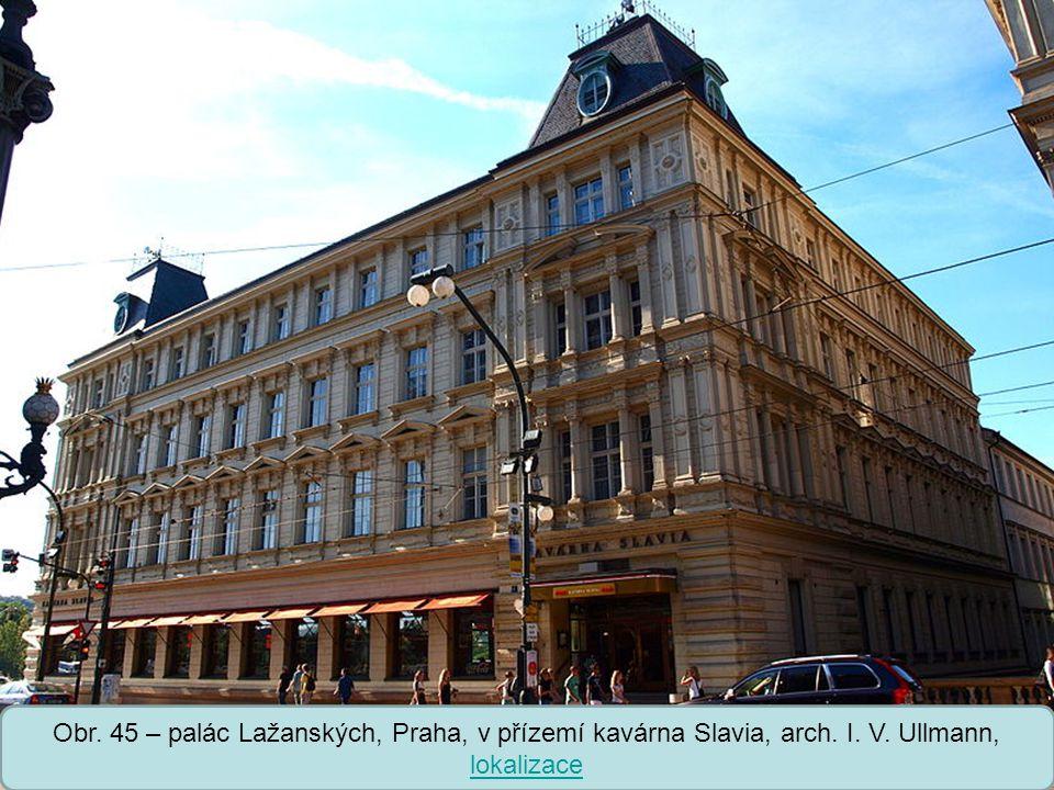 Obr. 45 – palác Lažanských, Praha, v přízemí kavárna Slavia, arch. I. V. Ullmann, lokalizace
