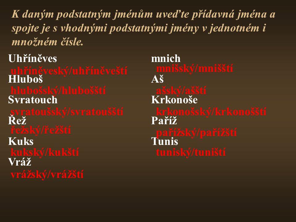 K daným podstatným jménům uveďte přídavná jména a spojte je s vhodnými podstatnými jmény v jednotném i množném čísle.