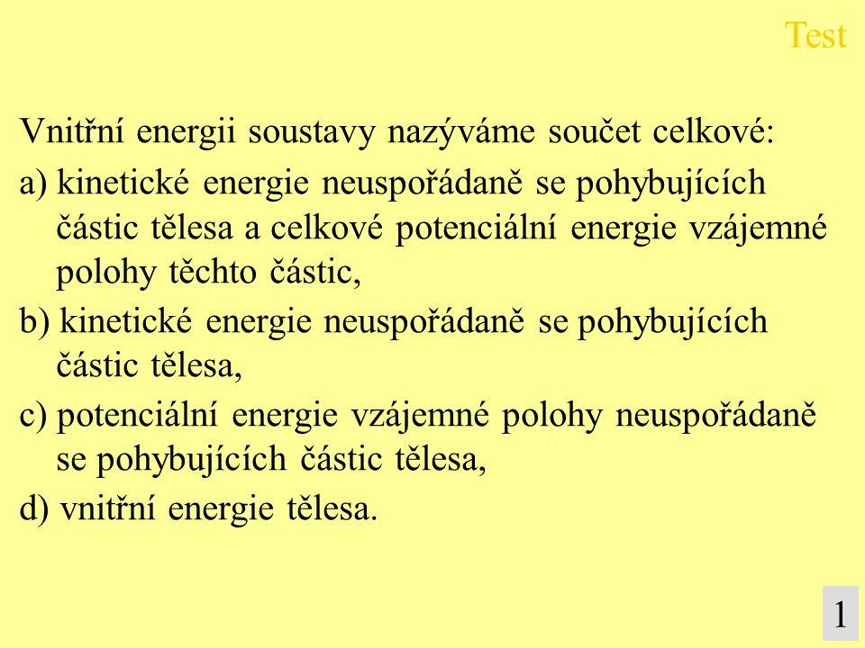 Test 1 Vnitřní energii soustavy nazýváme součet celkové: