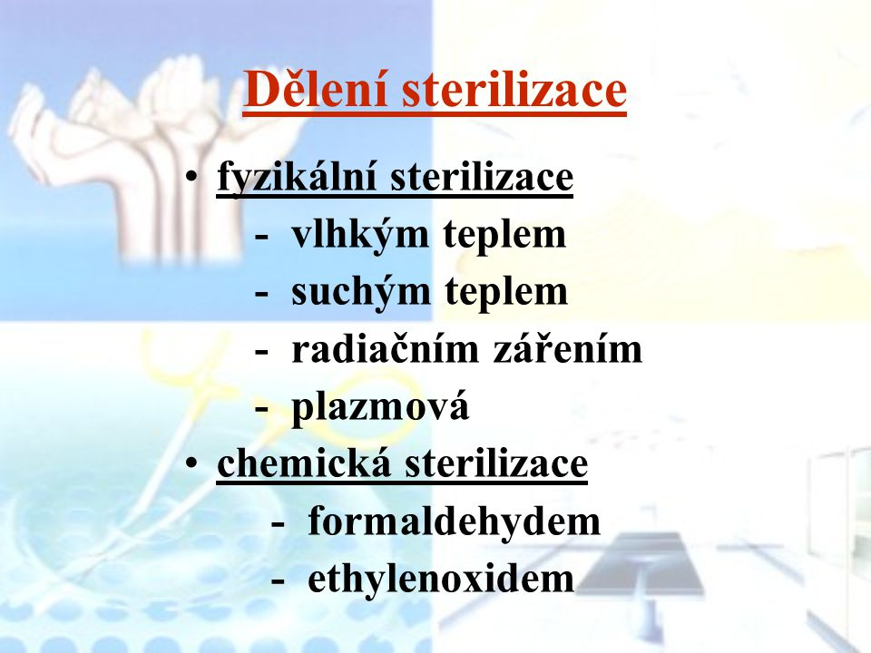 Dělení sterilizace fyzikální sterilizace - vlhkým teplem
