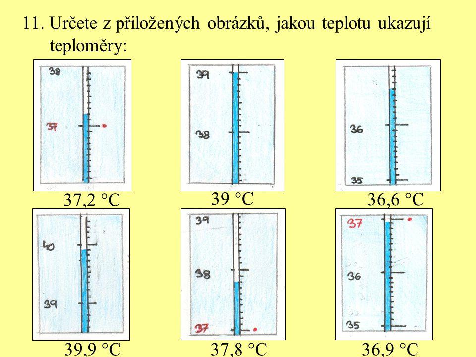 11. Určete z přiložených obrázků, jakou teplotu ukazují