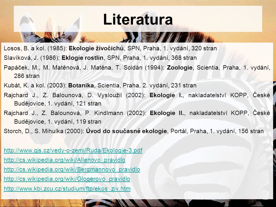 Literatura Losos, B. a kol. (1985): Ekologie živočichů, SPN, Praha, 1. vydání, 320 stran.