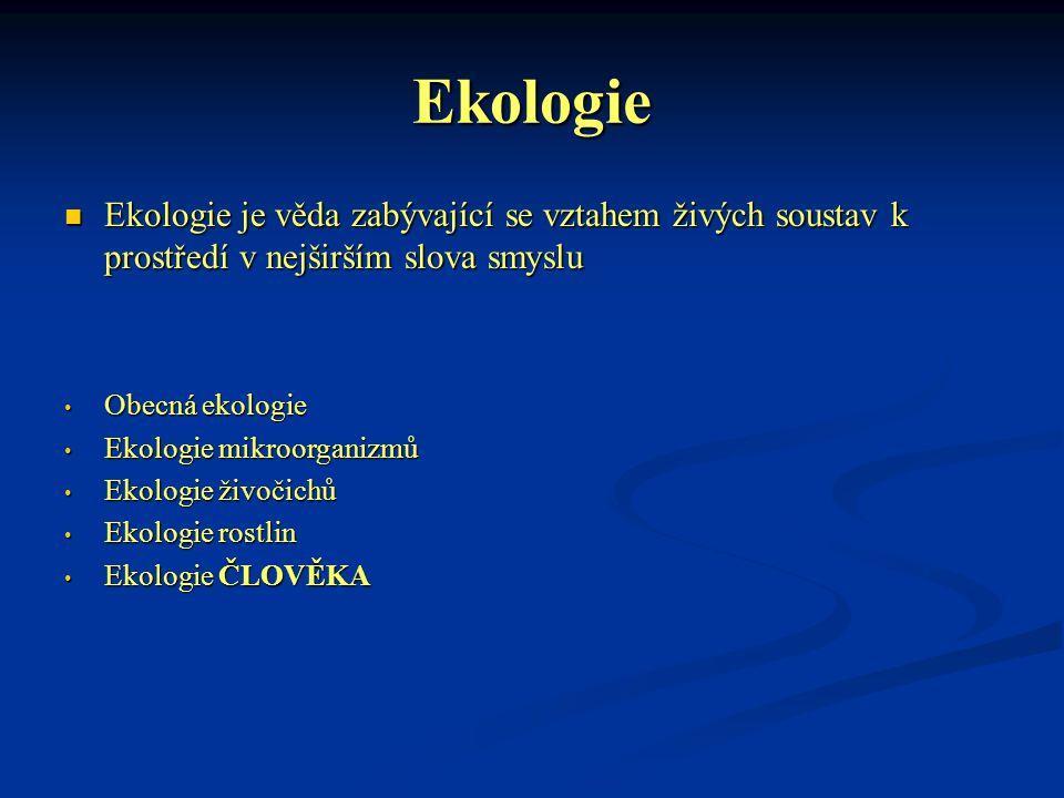 Ekologie Ekologie je věda zabývající se vztahem živých soustav k prostředí v nejširším slova smyslu.