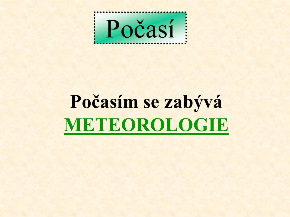 Počasím se zabývá METEOROLOGIE