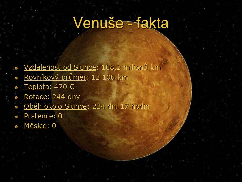 Venuše - fakta Vzdálenost od Slunce: 108.2 milionů km