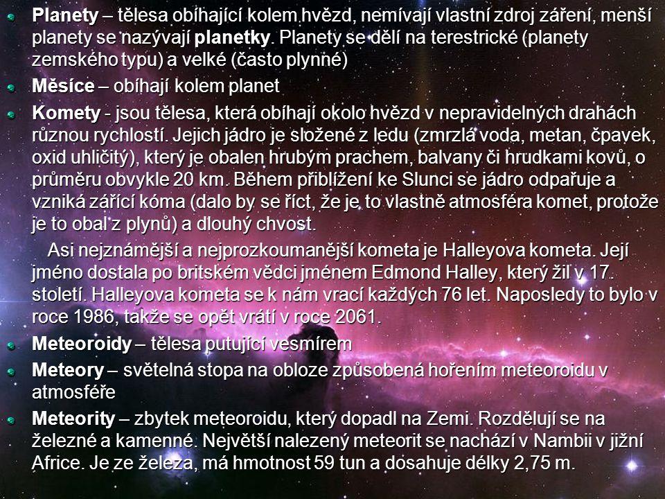 Planety – tělesa obíhající kolem hvězd, nemívají vlastní zdroj záření, menší planety se nazývají planetky. Planety se dělí na terestrické (planety zemského typu) a velké (často plynné)