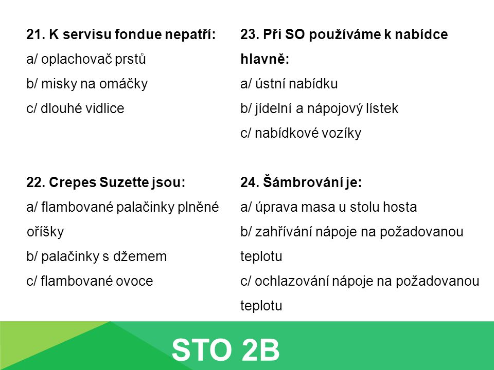 STO 2B 21. K servisu fondue nepatří: a/ oplachovač prstů