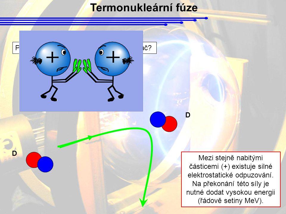 Termonukleární fúze Proč bylo nutné k reakci využít urychlovač D D