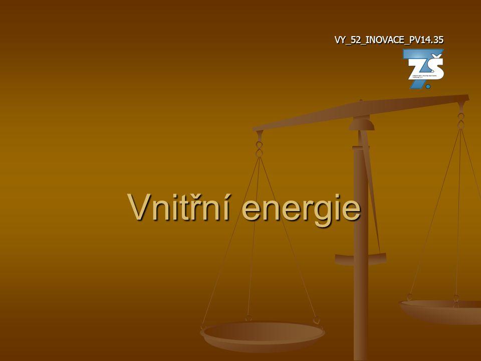 VY_52_INOVACE_PV14.35 Vnitřní energie