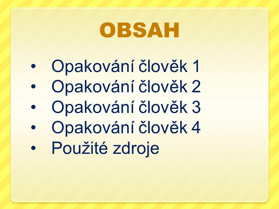OBSAH Opakování člověk 1 Opakování člověk 2 Opakování člověk 3