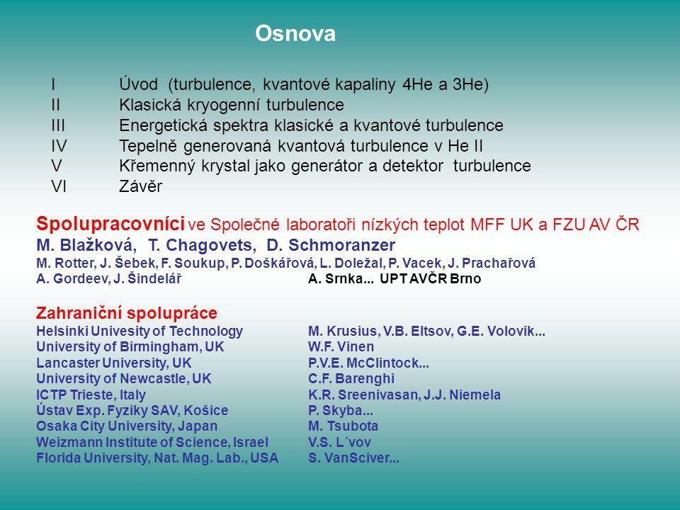 Osnova I Úvod (turbulence, kvantové kapaliny 4He a 3He) II Klasická kryogenní turbulence.