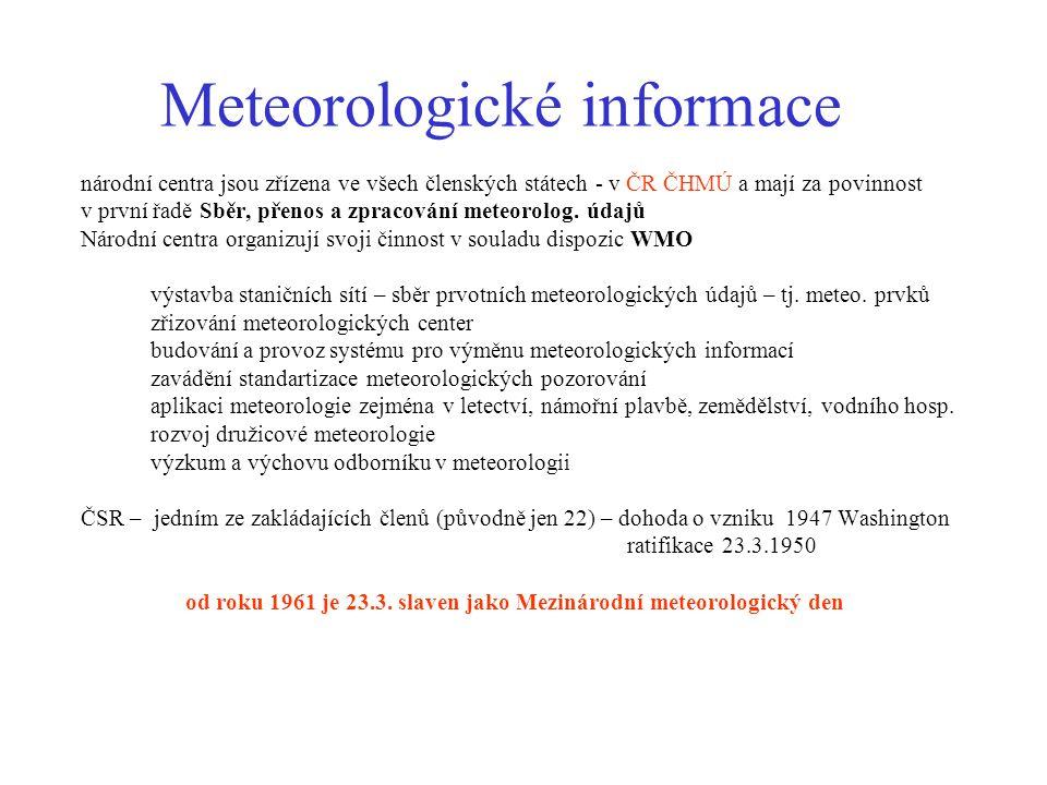 Meteorologické informace národní centra jsou zřízena ve všech členských státech - v ČR ČHMÚ a mají za povinnost v první řadě Sběr, přenos a zpracování meteorolog.