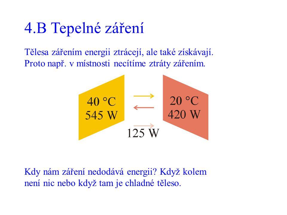 4.B Tepelné záření Tělesa zářením energii ztrácejí, ale také získávají. Proto např. v místnosti necítíme ztráty zářením.