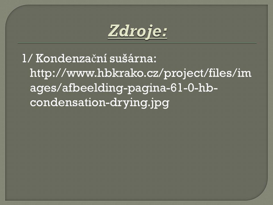 Zdroje: 1/ Kondenzační sušárna: http://www.hbkrako.cz/project/files/images/afbeelding-pagina-61-0-hb-condensation-drying.jpg.