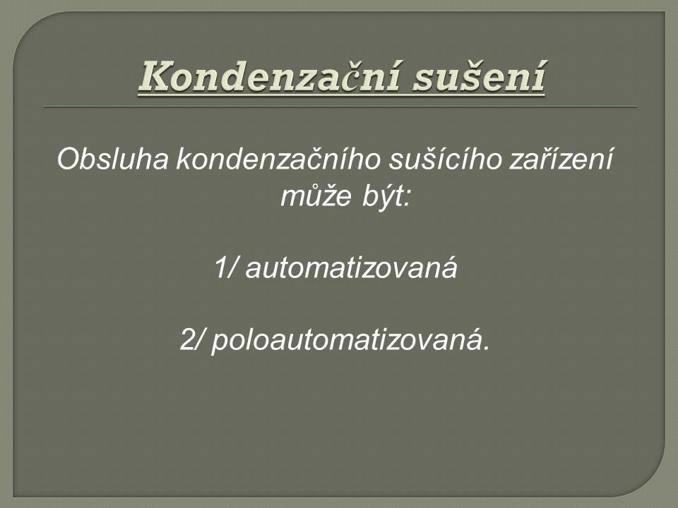 Kondenzační sušení Obsluha kondenzačního sušícího zařízení může být: 1/ automatizovaná 2/ poloautomatizovaná.