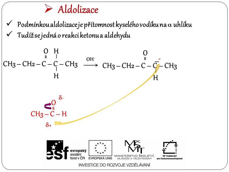 Aldolizace Podmínkou aldolizace je přítomnost kyselého vodíku na a uhlíku. Tudíž se jedná o reakci ketonu a aldehydu.
