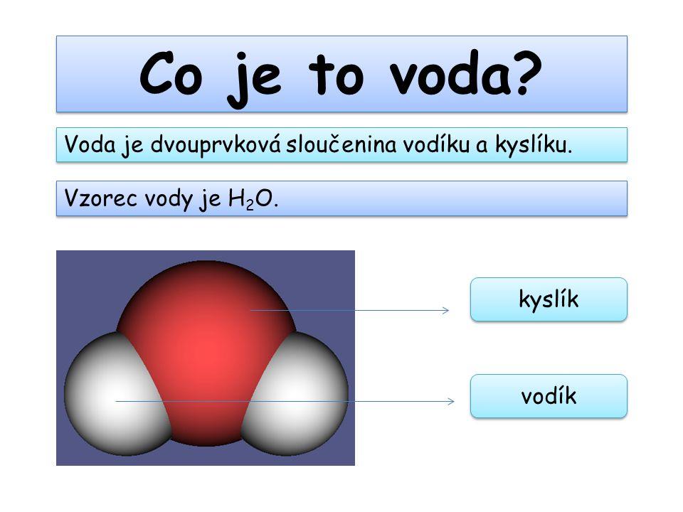 Co je to voda Voda je dvouprvková sloučenina vodíku a kyslíku.