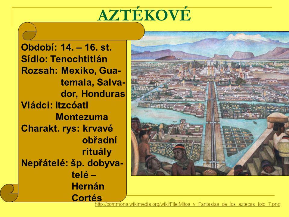 AZTÉKOVÉ Období: 14. – 16. st. Sídlo: Tenochtitlán