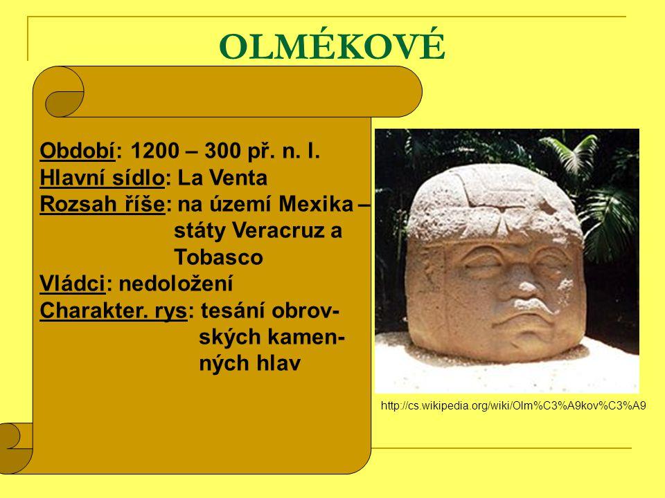 OLMÉKOVÉ Období: 1200 – 300 př. n. l. Hlavní sídlo: La Venta