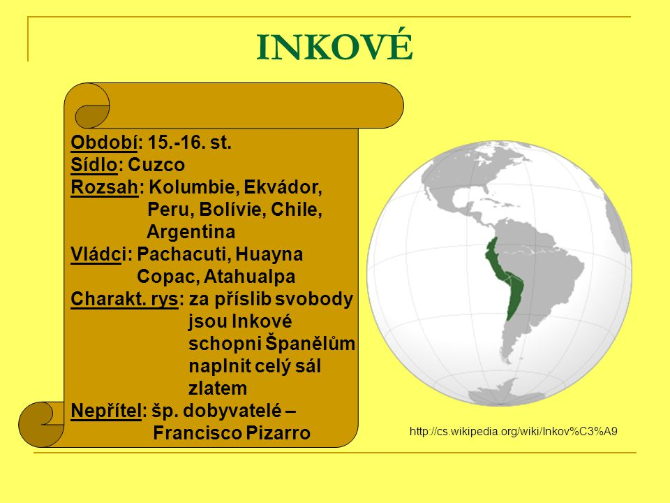 INKOVÉ Období: 15.-16. st. Sídlo: Cuzco Rozsah: Kolumbie, Ekvádor,