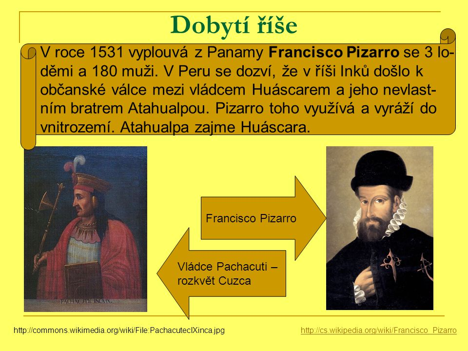 Dobytí říše V roce 1531 vyplouvá z Panamy Francisco Pizarro se 3 lo-
