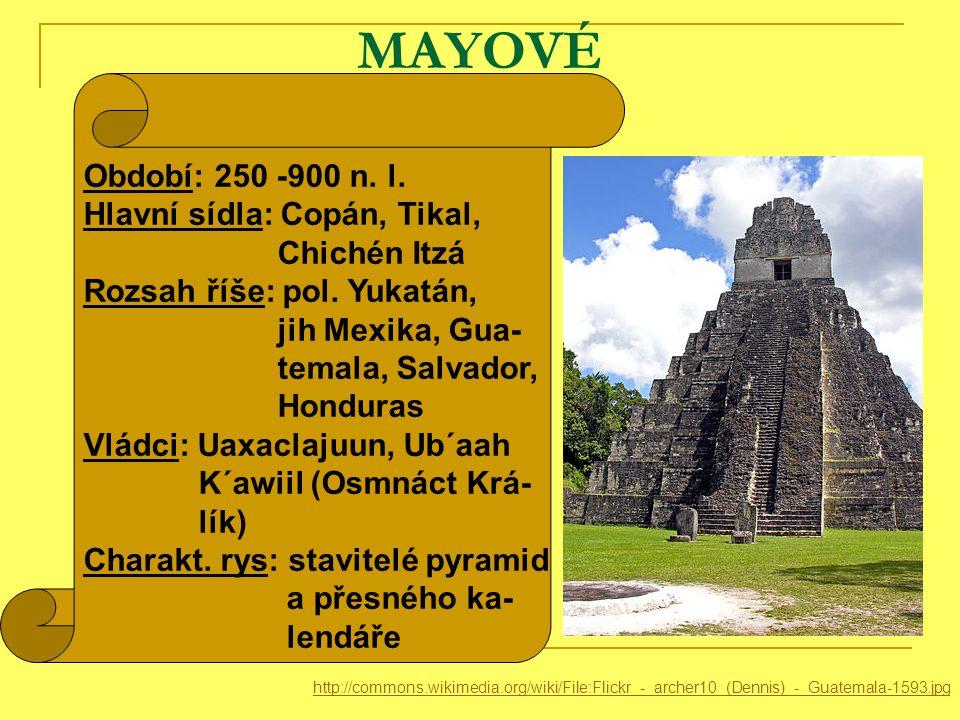 MAYOVÉ Období: 250 -900 n. l. Hlavní sídla: Copán, Tikal, Chichén Itzá
