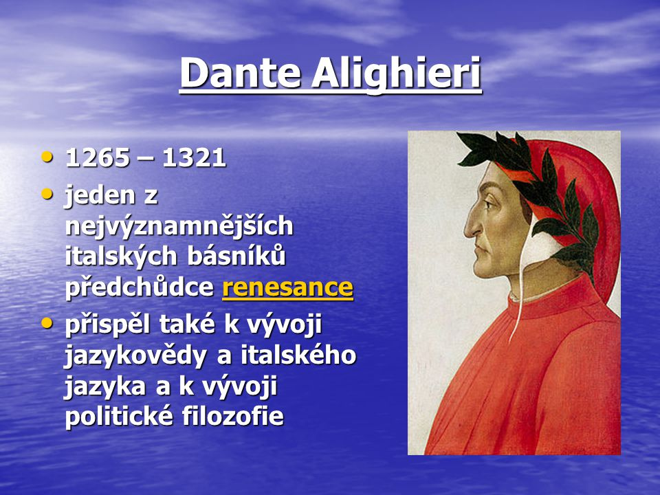 Dante Alighieri 1265 – 1321. jeden z nejvýznamnějších italských básníků předchůdce renesance.