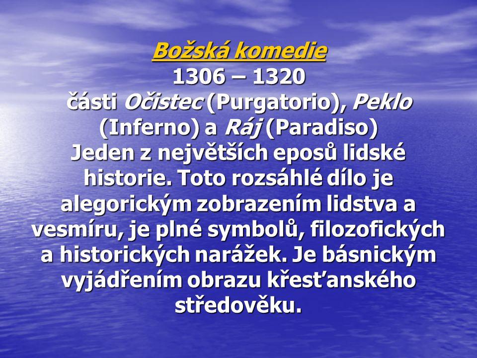 Božská komedie 1306 – 1320 části Očistec (Purgatorio), Peklo (Inferno) a Ráj (Paradiso) Jeden z největších eposů lidské historie.