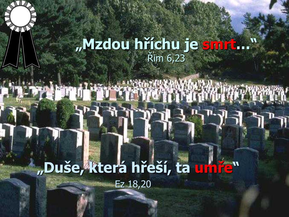 """""""Mzdou hříchu je smrt… Řim 6,23"""
